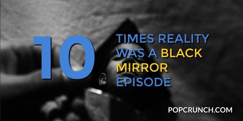10 Times Reality was a Black Mirror Episode