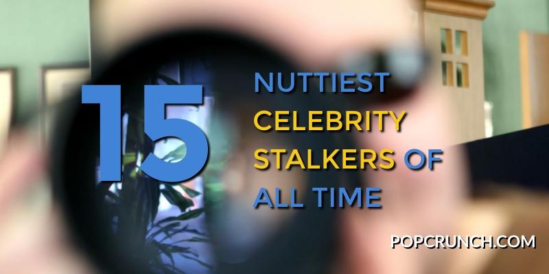 Nuttiest Celebrity Stalkers