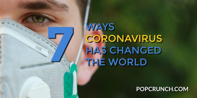Ways Coronavirus Has Changed the World