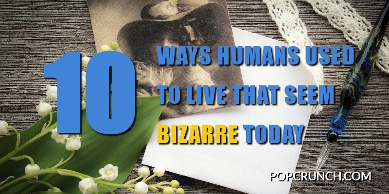 10 Ways Humans Used to Live that Seem Bizarre Today